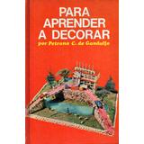 Para Aprender A Decorar - P. C. De Gandulfo - Autografiado