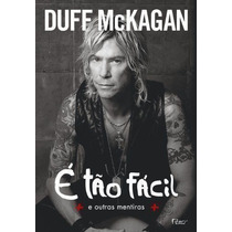 Livro E Tao Facil: E Outras Mentiras Duff Mckagan