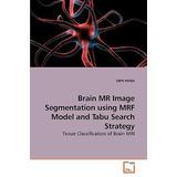 Brain Mr Image Segmentation Using Mrf Model And Tabu Search