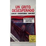 Libro - Un Grito Desesperado - Carlos Cuauhtemoc Sanchez