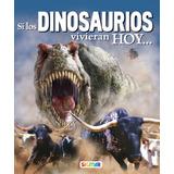 Si Los Dinosaurios Vivieran Hoy