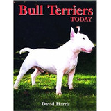 Libro: Bull Terriers Today - David Harris