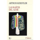 Las Raices Del Azar (arthur Koestler)