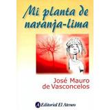 Libro Mi Planta De Naranja - Lima 3 Ed De Jose Mauro De Va