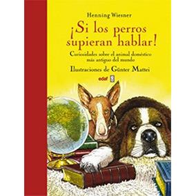 Libro Si Los Perros Supieran Hablar: Curiosidades Sobre El A