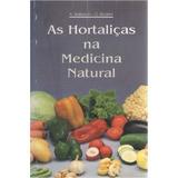 As Hortaliças Na Medicina Natural - A. Balbach E D. Boarim