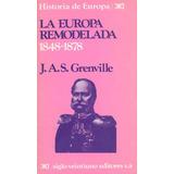 Grenville La Europa Remodelada 1848-1878 Ed Siglo Veintiuno