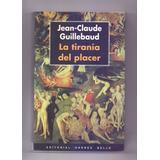 Libro La Tiranía Del Placer Jean Claude Guillebaud Filosofia