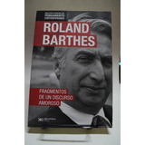 Fragmentos De Un Discurso Amoroso. Roland Barthes. Siglo Xxi