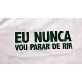 Camiseta Palmeiras Eu Nunca Vou Parar De Rir Corinthians
