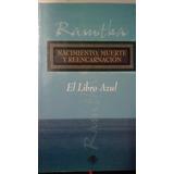 Nacimiento, Muerte Y Reencarnacion. El Libro Azul./ Ramtha