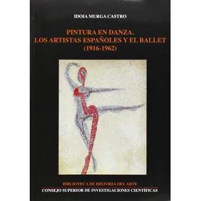 Libro Pintura En Danza: Los Artistas Españoles Y El Ballet (