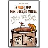 Medo E Uma Masturbacao Mental, O