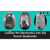 Celular Rm Electronics (rm-25) Touch Quebrado