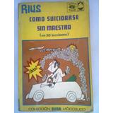 Como Suicidarse Sin Maestro Rius 1a. Edición Edt Posada 1972