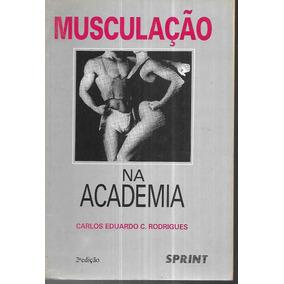 Musculação Na Academia - Carlos Eduardo C. Rodrigues 1990
