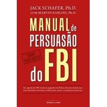 Ebook Livro Digital - Manual De Persuasão Do Fbi -envio Imed