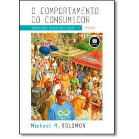Comportamento Do Consumidor, O: Comprando, Possuindo E Sendo