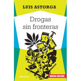 Drogas Sin Fronteras ( Nueva Edición) ... Luis Astorga Dhl