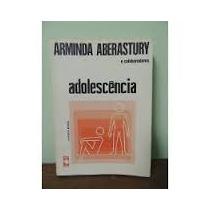 Adolescencia - Arminda Aberastury E Colaboradores