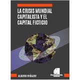 La Crisis Mundial Capitalista Y El Capital Ficticio