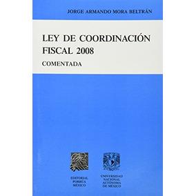 Libro Ley De Coordinacion Fiscal 2008 Comentada - Nuevo