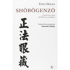 Shobogenzo - La Preciosa Vision Del Dharma Verdadero - Dogen