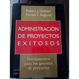 Administración De Proyectos Exitosos. Robert J. Graham