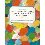 Guía Visual Para Mezcla De Colores - Relinque [hgo]