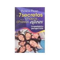 Libro Los 7 Secretos De Los Chavos Y Chavas Exitosas *cj