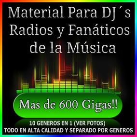 Musica - Material Para Dj, Radios O Fanaticos Mas De 600gb