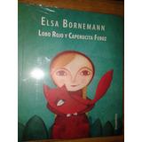 Lobo Rojo Y Caperucita Feroz - Loqueleo Elsa Bornemann