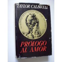 Prólogo Al Amor - Taylor Caldwell - 1966