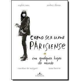 Como Ser Uma Parisiense Em Qualquer Lugar Do Mundo