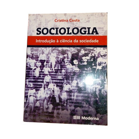 Sociologia Introdução À Ciência Da Sociedade Cristina Costa