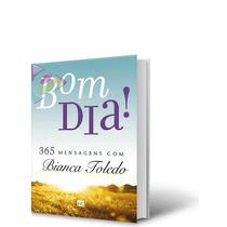 Livro Bom Dia 365 Mensagens Com Bianca Toledo Cód. 29115
