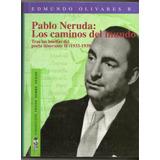 Pablo Neruda Los Caminos Del Mundo De Edmundo Olivares