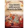 Livro Uma História Politicamente Incorreta Da Bíblia Novo