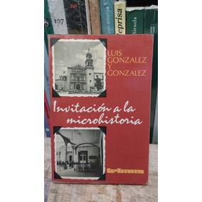 Invitación A La Microhistoria Luis González Y González
