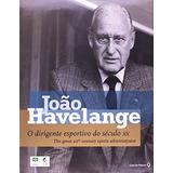 Joao Havelange - O Dirigente Esportivo Do Seculo Xx - 1ª Ed