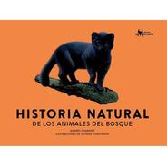 Historia Natural De Los Animales Del Bosque - Andrés Charrie