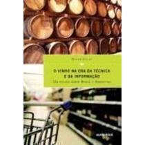 O Vinho Na Era Da Técnica E Da Informação - Estudos Sobre...