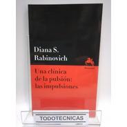 Una Clinica De La Pulsion : Impulsiones Diana Rabinovich -mn
