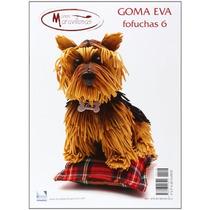 Goma Eva. Especial Fofuchas 6; Vv.aa.
