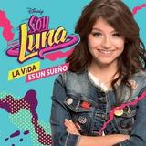 Soy Luna - La Vida Es Un Sueño