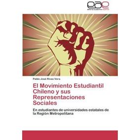Libro El Movimiento Estudiantil Chileno Y Sus Representacion