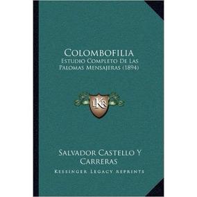 Colombofilia: Estudio Completo De Las Palomas Mensajeras *r1