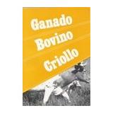 Ganado Bovino Criollo. Tomo 1