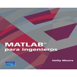 Matlab Para Ingenieros - Holly Moore Libro Digital