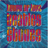 The House Of Love - Beatles And The Stones (7
